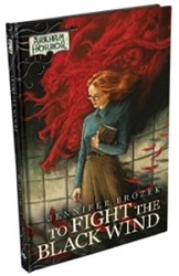 Arkham Novels: To Fight the Black Wind