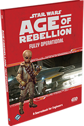 Star Wars Age of Rebellion RPG - Fully Operational