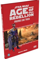 Star Wars Age of Rebellion RPG - Friends Like These